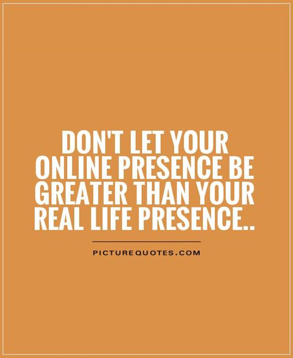 Image of: Reality Internet Has Surrounded And Taken Over The World We Live In Today However The Real World Is The World Outside Internet Sure We Need Internet For Most Of Journee 113 Encouraging Life Quotes For Living Beautiful Life